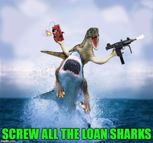 SCREW ALL THE LOAN SHARKS | made w/ Imgflip meme maker