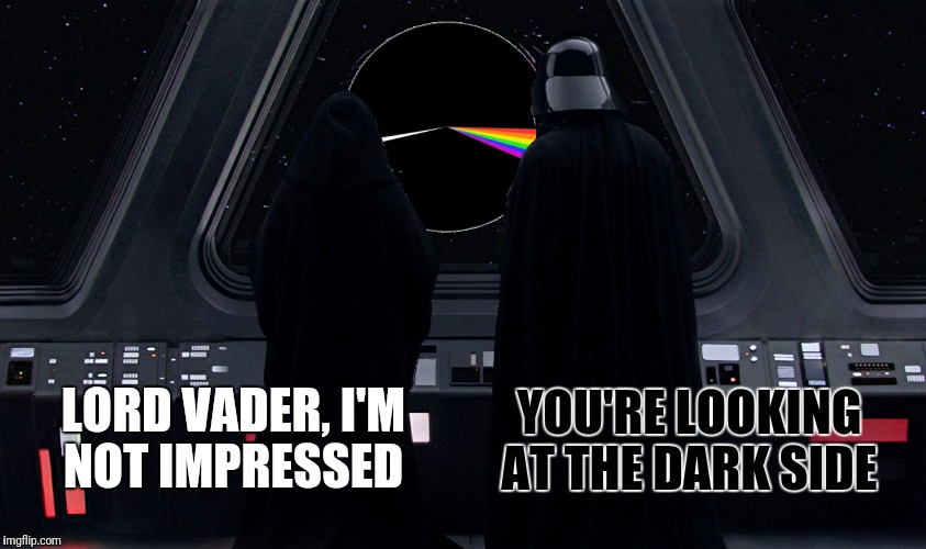 The Dark Side Of The Death Star:  Inspired by a concept stolen from reallyitsjohn  | LORD VADER, I'M NOT IMPRESSED YOU'RE LOOKING AT THE DARK SIDE | image tagged in death star,dark side of the moon | made w/ Imgflip meme maker