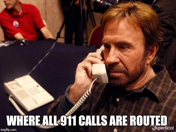 Chuck Norris Phone Meme | WHERE ALL 911 CALLS ARE ROUTED | image tagged in memes,chuck norris phone,chuck norris | made w/ Imgflip meme maker