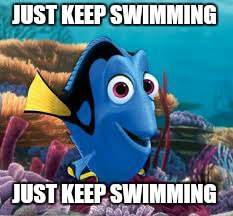 JUST KEEP SWIMMING JUST KEEP SWIMMING | made w/ Imgflip meme maker