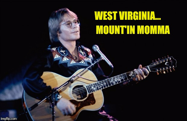 John Denver Misheard Lyrics WTF ?? | WEST VIRGINIA... MOUNT'IN MOMMA | image tagged in john denver,misheard lyrics,wrong lyrics,funny memes,memes | made w/ Imgflip meme maker