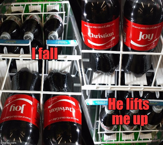 I fall. He lifts me up. | I fall He lifts me up | image tagged in funny,food,christianity,faith,coke,memes | made w/ Imgflip meme maker