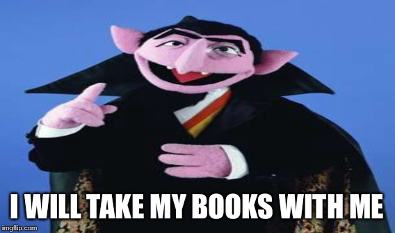 I WILL TAKE MY BOOKS WITH ME | made w/ Imgflip meme maker