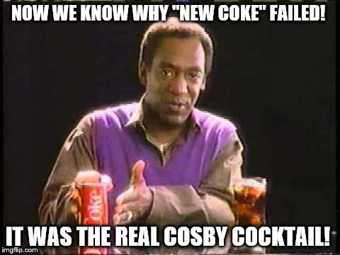 "NOW WE KNOW WHY ""NEW COKE"" FAILED! IT WAS THE REAL COSBY COCKTAIL! 