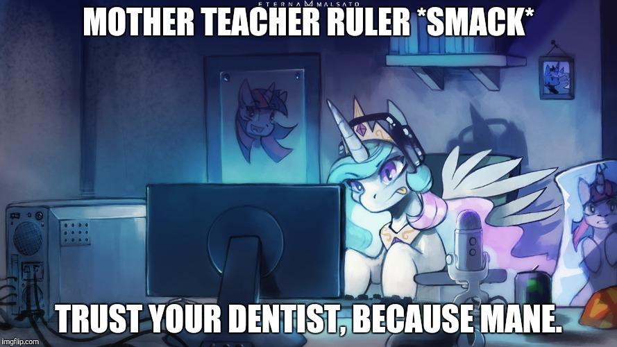 MOTHER TEACHER RULER *SMACK* TRUST YOUR DENTIST, BECAUSE MANE. | made w/ Imgflip meme maker