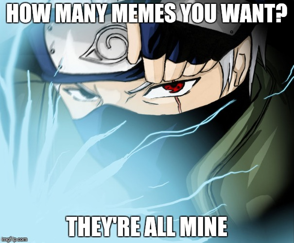 HOW MANY MEMES YOU WANT? THEY'RE ALL MINE | made w/ Imgflip meme maker