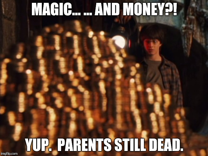 MAGIC... ... AND MONEY?! YUP.  PARENTS STILL DEAD. | made w/ Imgflip meme maker