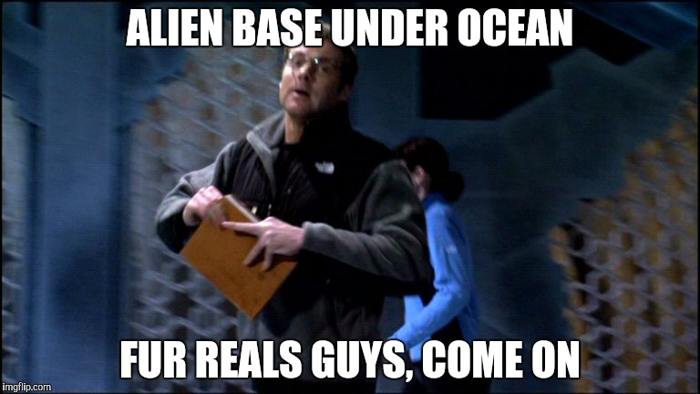 ALIEN BASE UNDER OCEAN FUR REALS GUYS, COME ON | made w/ Imgflip meme maker