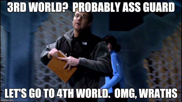 3RD WORLD?  PROBABLY ASS GUARD LET'S GO TO 4TH WORLD.  OMG, WRATHS | made w/ Imgflip meme maker
