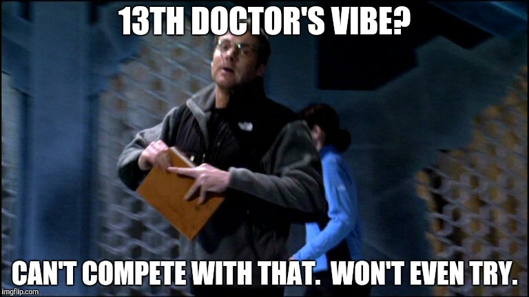 13TH DOCTOR'S VIBE? CAN'T COMPETE WITH THAT.  WON'T EVEN TRY. | made w/ Imgflip meme maker