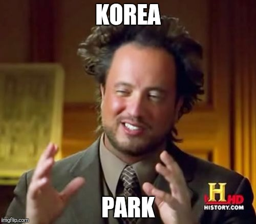 Ancient Aliens Meme | KOREA PARK | image tagged in memes,ancient aliens | made w/ Imgflip meme maker