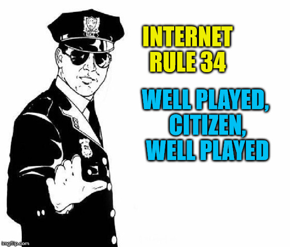 INTERNET RULE 34 WELL PLAYED, CITIZEN, WELL PLAYED | made w/ Imgflip meme maker