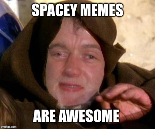 SPACEY MEMES ARE AWESOME | made w/ Imgflip meme maker