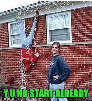 Y U NO START ALREADY | made w/ Imgflip meme maker