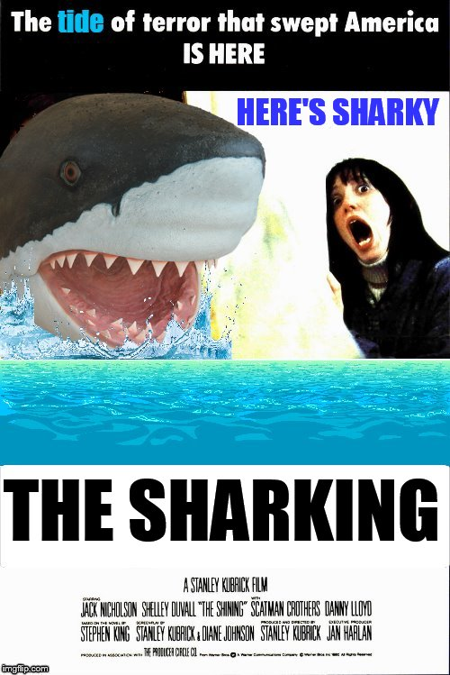 The Shining Meets Shark Week! A Raydog and Discovery Channel Event July 23rd - 30th | HERE'S SHARKY THE SHARKING | image tagged in memes,shark week,the shining,sharks,movie poster,funny memes | made w/ Imgflip meme maker