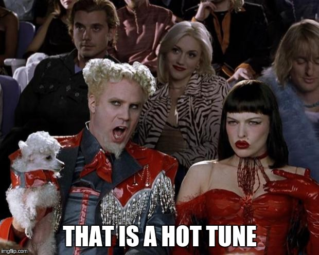 Mugatu So Hot Right Now Meme | THAT IS A HOT TUNE | image tagged in memes,mugatu so hot right now | made w/ Imgflip meme maker