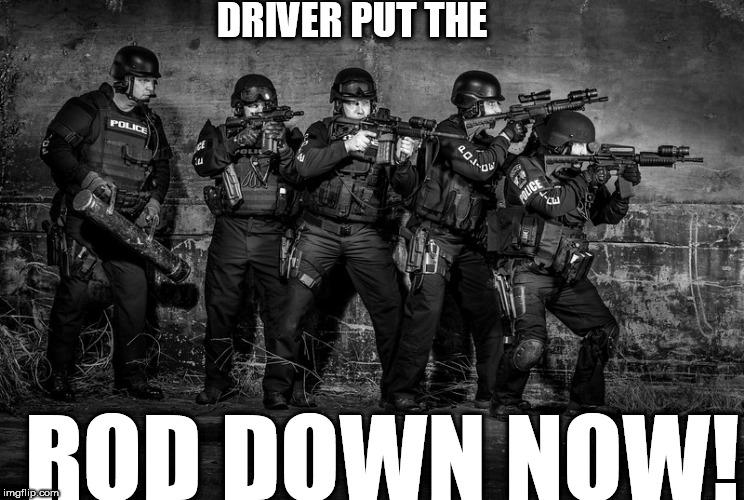 DRIVER PUT THE ROD DOWN NOW! | made w/ Imgflip meme maker
