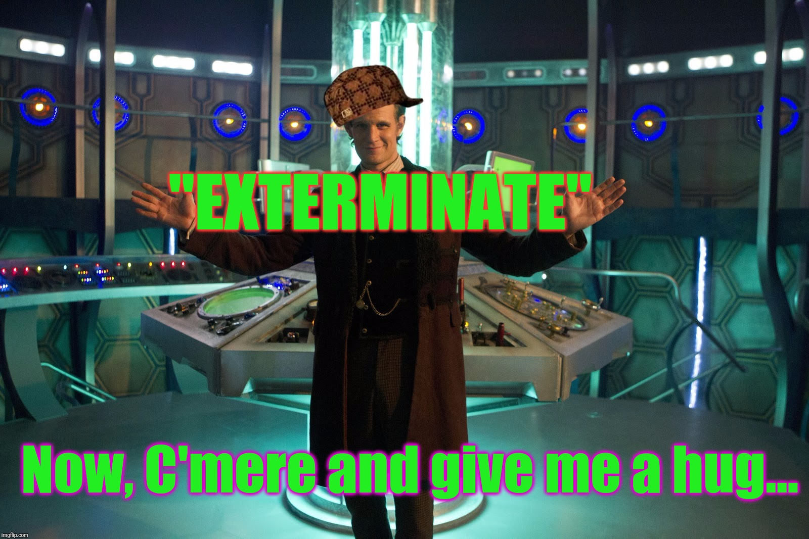 "Tha Doctor is In Bytches | ""EXTERMINATE"" Now, C'mere and give me a hug... 
