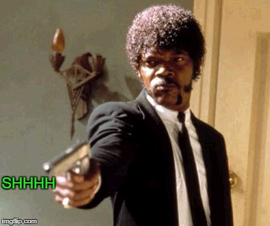 Say That Again I Dare You Meme | SHHHH | image tagged in memes,say that again i dare you | made w/ Imgflip meme maker