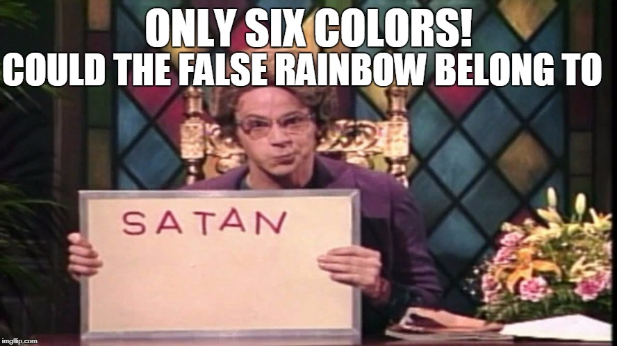 ONLY SIX COLORS! COULD THE FALSE RAINBOW BELONG TO | made w/ Imgflip meme maker