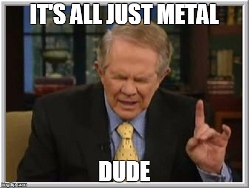 IT'S ALL JUST METAL DUDE | made w/ Imgflip meme maker