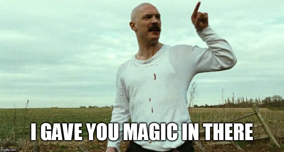 Bronson I gave you magic in there | I GAVE YOU MAGIC IN THERE | image tagged in bronson i gave you magic in there,tom hardy,charles bronson,movie quotes,cult,meme | made w/ Imgflip meme maker
