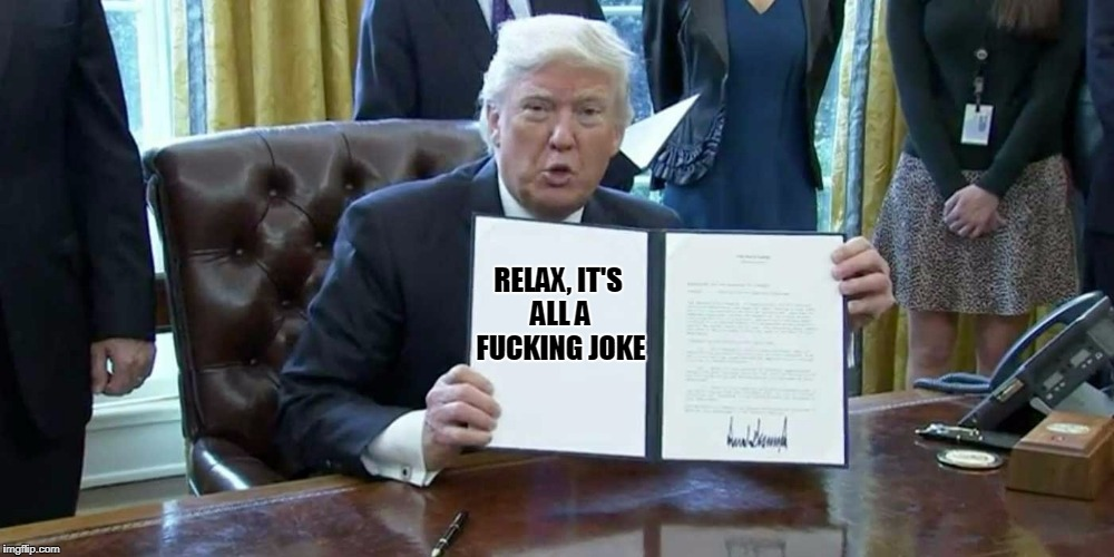 RELAX, IT'S ALL A F**KING JOKE | made w/ Imgflip meme maker