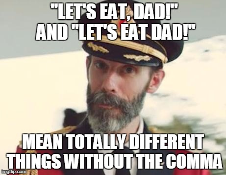 "Grammar is love, Grammar is life. | ""LET'S EAT, DAD!"" AND ""LET'S EAT DAD!"" MEAN TOTALLY DIFFERENT THINGS WITHOUT THE COMMA 