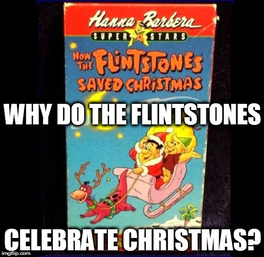 I'm not knocking religion.... I'm just curious | WHY DO THE FLINTSTONES CELEBRATE CHRISTMAS? | image tagged in funny memes | made w/ Imgflip meme maker