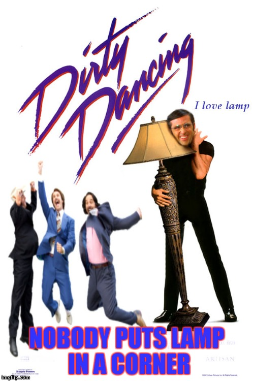 We all have our weaknesses... |  NOBODY PUTS LAMP IN A CORNER | image tagged in dirty dancing,anchorman,i love lamp | made w/ Imgflip meme maker