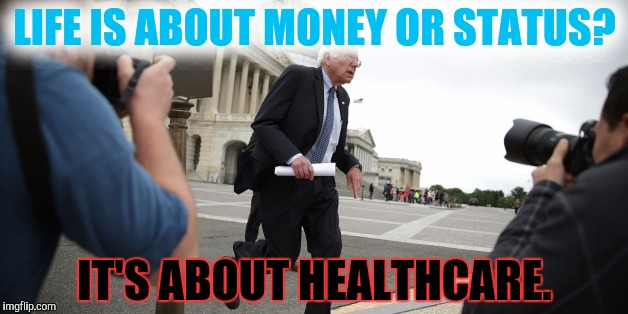 LIFE IS ABOUT MONEY OR STATUS? IT'S ABOUT HEALTHCARE. | made w/ Imgflip meme maker