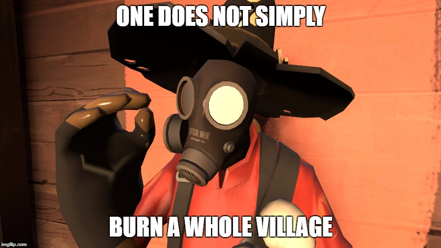 ONE DOES NOT SIMPLY BURN A WHOLE VILLAGE | image tagged in one does not simply pyro | made w/ Imgflip meme maker