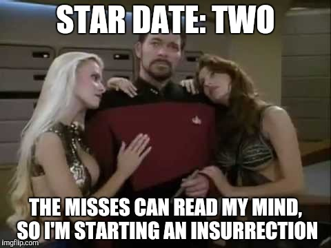 STAR DATE: TWO THE MISSES CAN READ MY MIND, SO I'M STARTING AN INSURRECTION | made w/ Imgflip meme maker