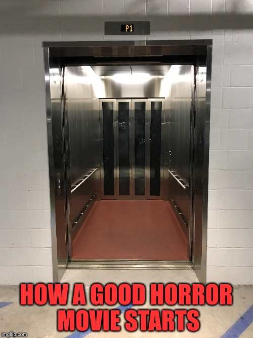 Horror movies | HOW A GOOD HORROR MOVIE STARTS | image tagged in movie | made w/ Imgflip meme maker