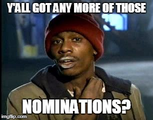Y'all Got Any More Of That Meme | Y'ALL GOT ANY MORE OF THOSE NOMINATIONS? | image tagged in memes,yall got any more of | made w/ Imgflip meme maker