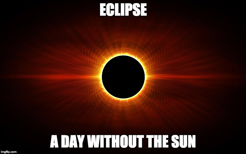 ECLIPSE A DAY WITHOUT THE SUN | image tagged in eclipse | made w/ Imgflip meme maker