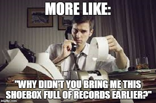"MORE LIKE: ""WHY DIDN'T YOU BRING ME THIS SHOEBOX FULL OF RECORDS EARLIER?"" 