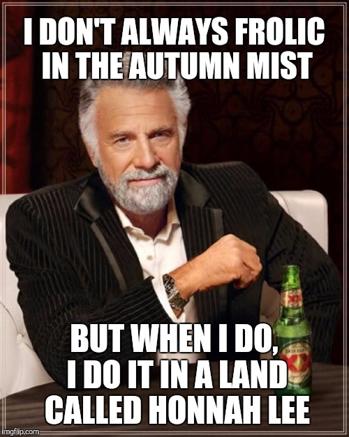 Any Peter, Paul and Mary fans in the house?  | I DON'T ALWAYS FROLIC IN THE AUTUMN MIST BUT WHEN I DO, I DO IT IN A LAND CALLED HONNAH LEE | image tagged in memes,the most interesting man in the world,jbmemegeek,puff the magic dragon,peter paul and mary,honnah lee | made w/ Imgflip meme maker