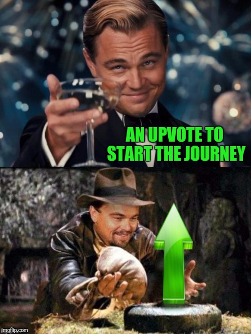 AN UPVOTE TO START THE JOURNEY | made w/ Imgflip meme maker