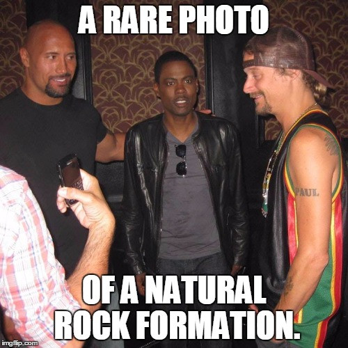 Geologists Beware... | A RARE PHOTO OF A NATURAL ROCK FORMATION. | image tagged in chris rock,the rock,kid rock,earth,funny memes | made w/ Imgflip meme maker