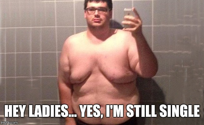 HEY LADIES... YES, I'M STILL SINGLE | made w/ Imgflip meme maker