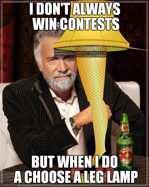I DON'T ALWAYS WIN CONTESTS BUT WHEN I DO A CHOOSE A LEG LAMP | made w/ Imgflip meme maker