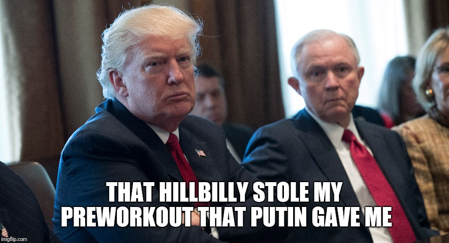 Russia strong  | THAT HILLBILLY STOLE MY PREWORKOUT THAT PUTIN GAVE ME | image tagged in memes,rrump,comedy | made w/ Imgflip meme maker
