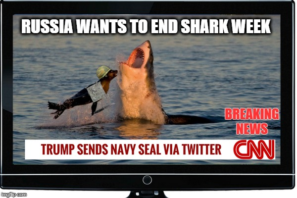 breaking news live coverage shark week  | BREAKING NEWS RUSSIA WANTS TO END SHARK WEEK | image tagged in shark week,navy seals,cnn fake news,memes,funny | made w/ Imgflip meme maker