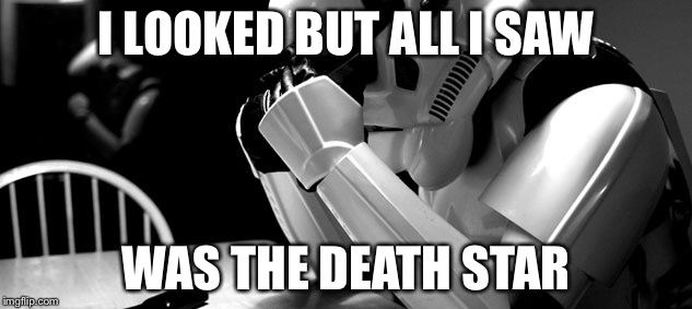 Cry | I LOOKED BUT ALL I SAW WAS THE DEATH STAR | image tagged in cry | made w/ Imgflip meme maker