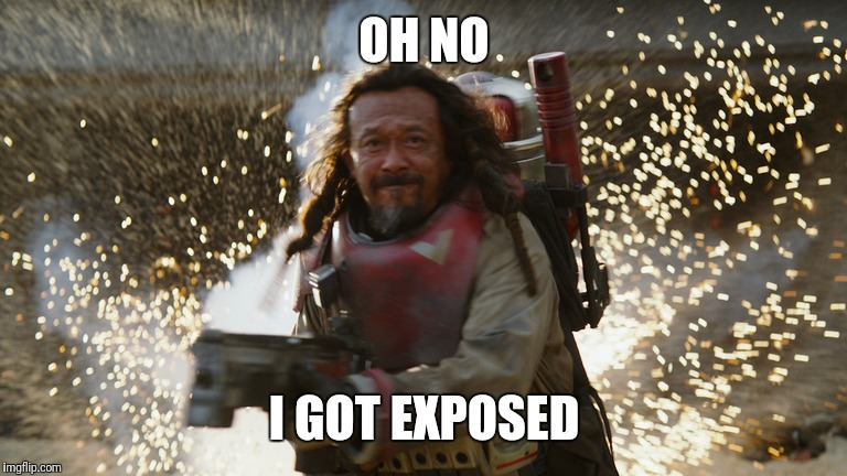 Getting Exposed | OH NO I GOT EXPOSED | image tagged in star wars,exposed | made w/ Imgflip meme maker