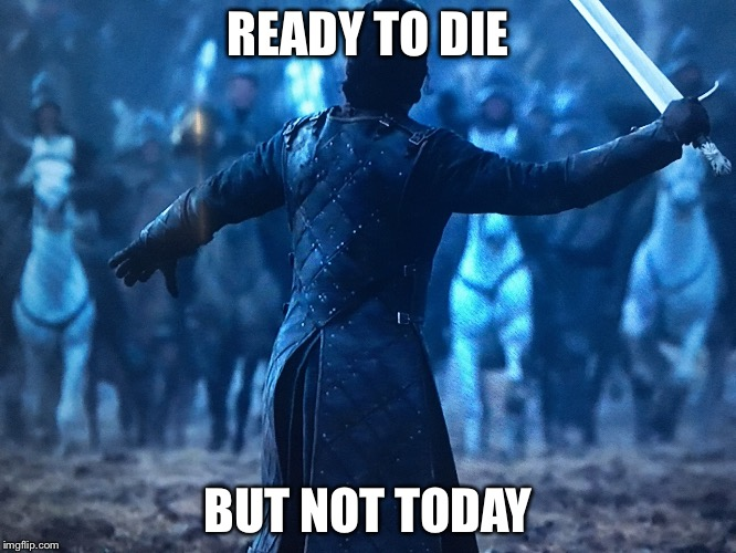 Jon Snow | READY TO DIE BUT NOT TODAY | image tagged in jon snow | made w/ Imgflip meme maker