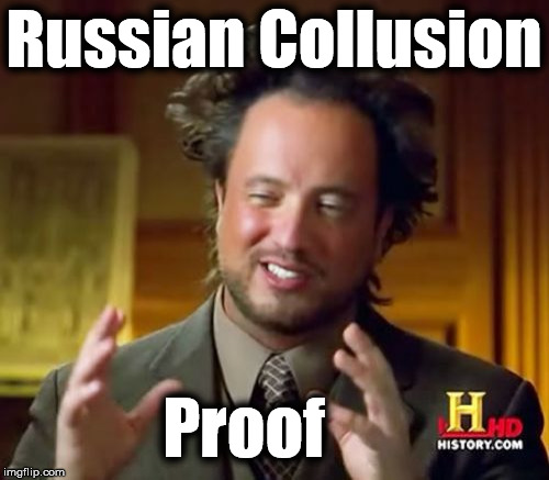 Ancient Aliens Meme | Russian Collusion Proof | image tagged in memes,ancient aliens | made w/ Imgflip meme maker