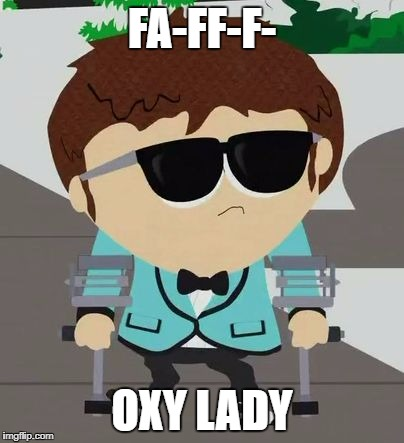 FA-FF-F- OXY LADY | made w/ Imgflip meme maker