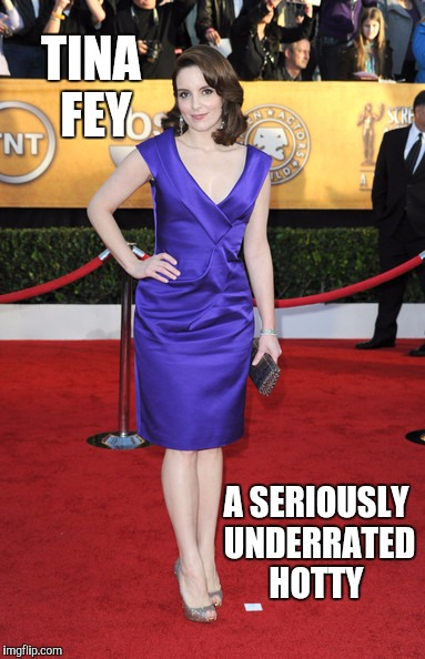 TINA FEY A SERIOUSLY UNDERRATED HOTTY | made w/ Imgflip meme maker